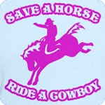 Save a Horse. Ride a Cowboy.