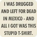 Left For Dead in Mexico T-Shirt