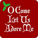 O Come Let Us Adore Me T-Shirt