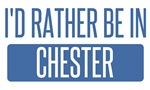I'd rather be in Chester