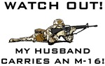 WATCH OUT!  MY HUSBAND CARRIES AN M-16