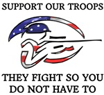 SUPPORT OUR TROOPS - THEY FIGHT SO YOU DO NOT HAVE