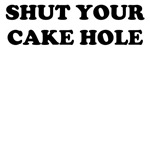 SHUT YOUR CAKE HOLE