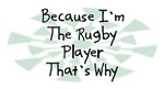 Because I'm The Rugby Player