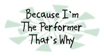 Because I'm The Performer