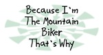 Because I'm The Mountain Biker