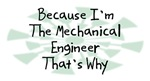Because I'm The Mechanical Engineer