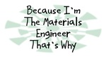 Because I'm The Materials Engineer