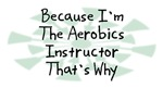 Because I'm The Aerobics Instructor