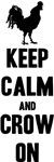 Keep Calm And Crow On