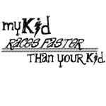 My Kid Races Faster Than Your Kid