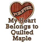 My Heart Belongs to Quilted Maple
