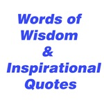 Words Of Wisdom & Inspirational Quotes