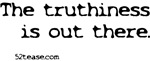 The Truthiness is Out There t-shirts & apparel