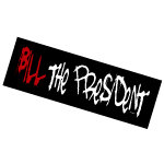Bill the President t-shirts, bumper stickers, +