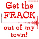 GET THE FRACK OUT OF MY TOWN