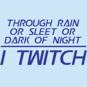 Through Rain or Sleet... I Twitch
