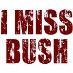 I Miss Bush