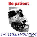 Be Patient, I Am Still Evolving