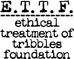 ethical treatment of tribbles foundation E.T.T.F.