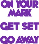 On your Mark, Get Set, Go Away