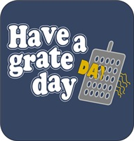Have a grate day