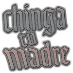 Chinga tu Madre (Fuck Your Mother)