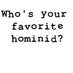 Who's your favorite hominid?