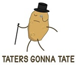 Haters Gonna Hate and Taters Gonna Tate