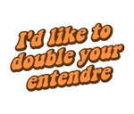 I'd Like to Double Your Entendre