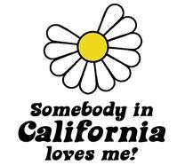 Somebody in California Loves Me  t-shir