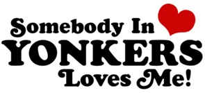 Somebody In Yonkers Loves Me t-shirts