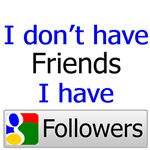 I don't have Friends I have Followers