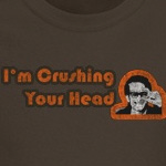 I'm Crushing Your Head T-Shirt