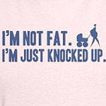 Not Fat, Knocked Up