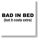 Bad in Bed--but it costs extra.