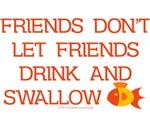 Friends don't let... swallow goldfish.