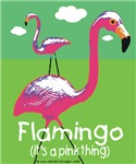 Flamingo its a Pink Thing