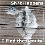 Sh*t Happens - I Find the Beauty