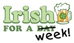 Irish For A Week - Funny St. Patrick's Day Shirts