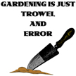 Gardening Is Just Trowel & Error