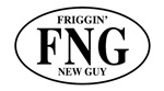 FNG Friggin New Guy