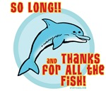 SO LONG AND THANKS FOR ALL THE FISH  TShirts