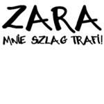 Zara Mnie Szlag Trafi!