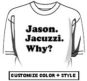 Jason. Jacuzzi. Why?