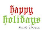 Happy Holidays from Jesus