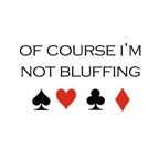 Of course i'm not bluffing