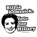 Bill is homesick, vote for Hillary
