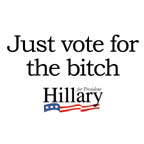 Just vote for the bitch: Hillary 2008
