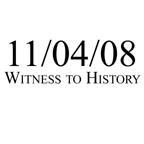 Witness to History 11/04/08